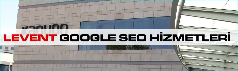 levent-google-seo-hizmetleri